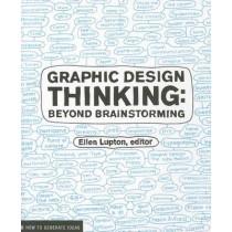 Graphic Design Thinking: Beyond Brainstorming by Ellen Lupton, 9781568989792