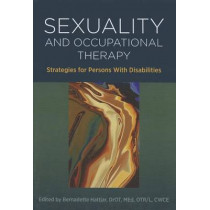 Sexuality and Occupational Therapy: Strategies for Persons With Disabilities by Bernadette Hattjar, 9781569003084