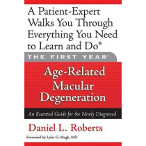 The First Year: Age-Related Macular Degeneration by Daniel L. Roberts, 9781569242865