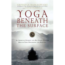 Yoga Beneath the Surface: An American Student and His Indian Teacher Discuss Yoga Philosophy and Practice by David Hurwitz, 9781569242940