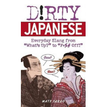 Dirty Japanese: Everyday Slang from 'What's Up? to 'F*%# Off by Matt Fargo, 9781569755655