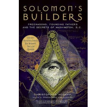 Solomon's Builders: Freemasons, Founding Fathers and the Secrets of Washington D.C. by Christopher Hodapp, 9781569755792