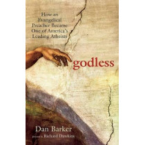 Godless: How an Evangelical Preacher Became One of America's Leading Atheists by Dan Barker, 9781569756775