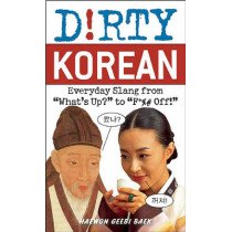 Dirty Korean: Everyday Slang from 'What's Up?' to 'F*%# Off' by Haewon Geebi Baer, 9781569757796