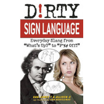 Dirty Sign Language: Everyday Slang from 'What's Up?' to 'F*%# Off' by Van James T., 9781569757864