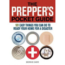 The Prepper's Pocket Guide: 101 Easy Things You Can Do to Ready Your Home for a Disaster by Bernie Carr, 9781569759295