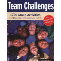 Team Challenges: 170+ Group Activities to Build Cooperation, Communication, and Creativity by Kris Bordessa, 9781569762011