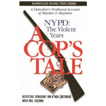 Cop's Tale, A - Nypd: The Violent Years by Jim O'Neil, 9781569805091