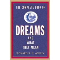 The Complete Book Of Dreams And What They Mean by Leonard R. N. Ashley, 9781569805237