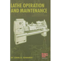 Lathe Operation and Maintenance by John G. Edwards, 9781569903407
