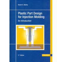 Plastic Part Design for Injection Molding: An Introduction by Robert A. Malloy, 9781569904367