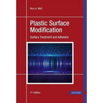 Plastic Surface Modification: Surface Treatment and Adhesion by Rory A. Wolf, 9781569905975