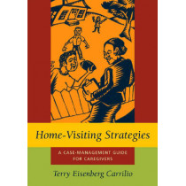 Home-visiting Strategies: A Case-management Guide for Caregivers by Terry Eisenberg Carrilio, 9781570036767