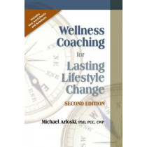 Wellness Coaching for Lasting Lifestyle Change by Michael Arloski, 9781570253218