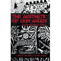 The Aesthetic Of Our Anger: Anarcho-Punk, Politics and Music by Matthew Worley, 9781570273186