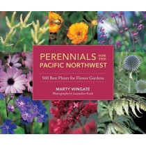 Perennials For The Pacific Northwest by Marty Wingate, 9781570618932