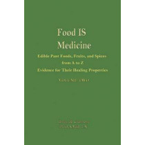 Food is Medicine Volume 2: Edible Plant Foods, Fruits, and Spices from A to Z: Evidence for Their Healing Properties: Volume 2 by Brian R. Clement, 9781570673009