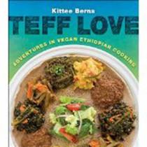 Teff Love: Adventures in Vegan Ethiopian Cooking by Kittee Berns, 9781570673115