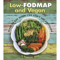 Low Fodmap and Vegan: What to Eat When You Can't Eat Anything by Joanne Stepaniak, 9781570673375