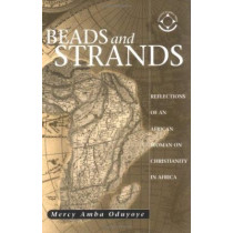 Beads and Strands: Reflections of an African Woman on Christianity in Africa by Mercy Amba Oduyoye, 9781570755439
