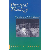 Practical Theology: On Earth as it is in Heaven by Terry A. Veling, 9781570756146