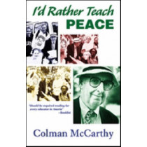 I'd Rather Teach Peace by Colman McCarthy, 9781570757624