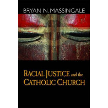 Racial Justice and the Catholic Church by B. Massingale, 9781570757761