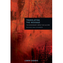 Translating the Message: The Missionary Impact on Culture by Lamin Sanneh, 9781570758041