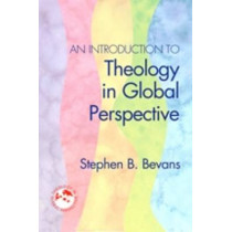 An Introduction to Theology in Global Perspective by Stephen B Bevans, 9781570758522
