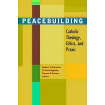 Peacebuilding: Catholic Theology, Ethics, and Praxis by Prof. Robert J. Schreiter, 9781570758935