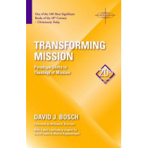 Transforming Mission: Paradigm Shifts in Theology of Mission by David J. Bosch, 9781570759482