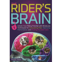 Brain Training for Riders: Unlock Your Riding Potential with Stressless Techniques for Conquering Fear, Improving Performance, and Finding Focused Calm by Andrea Monsarrat Waldo, 9781570767517
