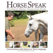 Horse Speak: An Equine-Human Translation Guide: Conversations with Horses in Their Language by Sharon Wilsie, 9781570767548