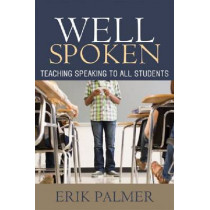 Well Spoken: Teaching Speaking to All Students by Erik Palmer, 9781571108814