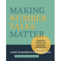 Making Number Talks Matter: Developing Mathematical Practices and Deepening Understanding, Grades 4-10 by Cathy Humphreys, 9781571109989