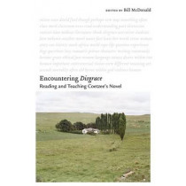 Encountering Disgrace - Reading and Teaching Coetzee`s Novel by Bill McDonald, 9781571134400