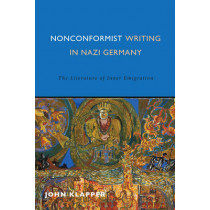 Nonconformist Writing in Nazi Germany - The Literature of Inner Emigration by John Klapper, 9781571139092