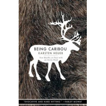Being Caribou: Five Months on Foot with an Arctic Herd by Karsten Heuer, 9781571313089