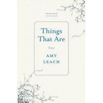 Things That Are: Essays by Amy Leach, 9781571313515