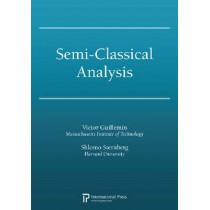 Semi-Classical Analysis by Victor Guillemin, 9781571462763