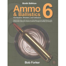 Ammo & Ballistics 6: For Hunters, Shooters, and Collectors by Robert Forker, 9781571574718
