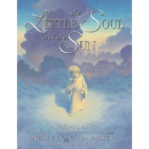 Little Soul and the Sun: A Childrens Parable by Neale Donald Walsch, 9781571740878