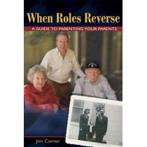 When Roles Reverse: A Guide to Parenting Your Parents by Jim Comer, 9781571745002