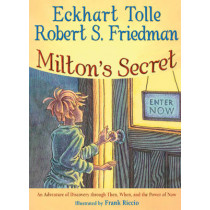 Milton'S Secret: An Adventure of Discovery Through Then, When, and the Power of Now by Eckhart Tolle, 9781571745774