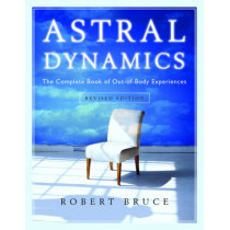Astral Dynamics: The Complete Book of out-of-Body Experiences by Robert Bruce, 9781571746160