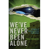 We'Ve Never Been Alone: A History of Extraterrestrial Intervention by Paul Von Ward, 9781571746665