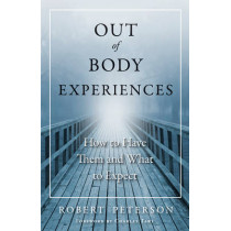 Out-Of-Body Experiences: How to Have Them and What to Expect by Robert Peterson, 9781571746993