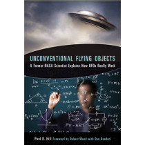 Unconventional Flying Objects: A Former NASA Scientist Explains How Ufos Really Work by Paul R. Hill, 9781571747136