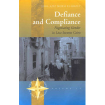 Defiance and Compliance: Negotiating Gender in Low-income Cairo by Heba Aziz El-Kholy, 9781571813909