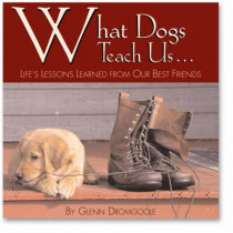 What Dogs Teach Us...: Life's Lessons Learned from Our Best Friends by Glenn Dromgoole, 9781572232686
